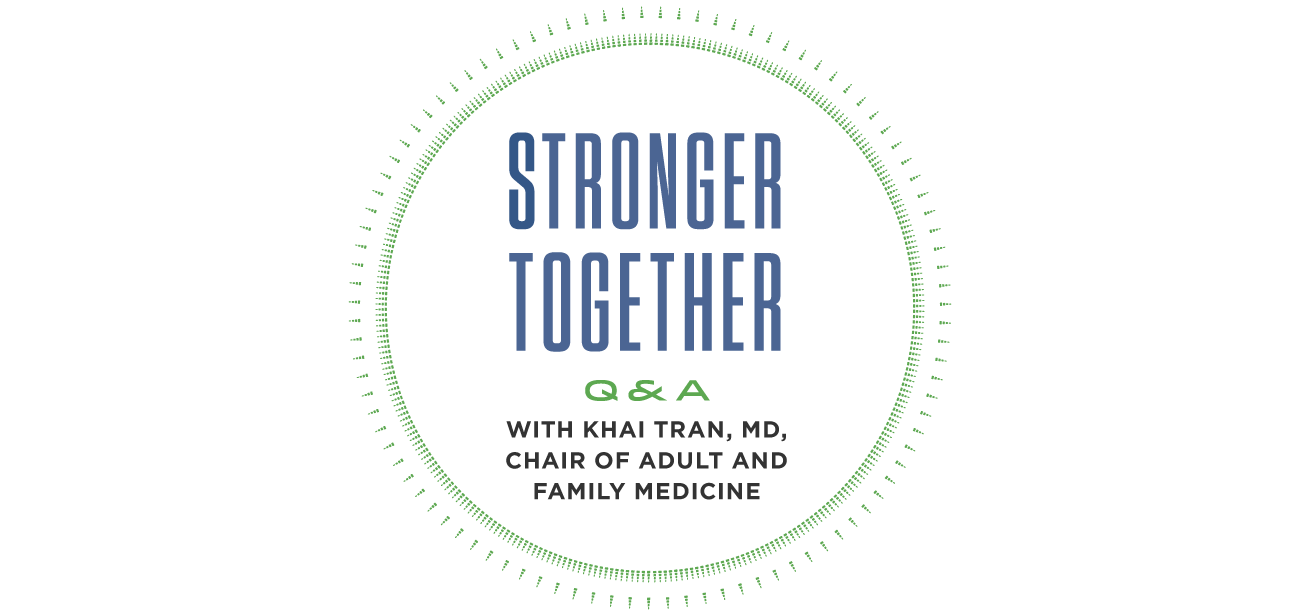 Stronger Together Q&A with Khai Tran, MD